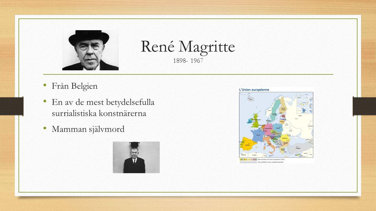 René Magritte 1898- 1967 Från Belgien En av de mest betydelsefulla surrialistiska konstnärerna Mamman självmord