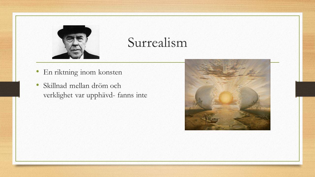 Surrealism En riktning inom konsten Skillnad mellan dröm och verklighet var upphävd- fanns inte