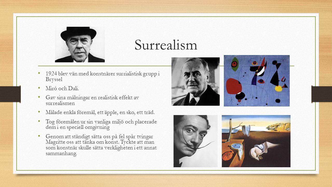 Surrealism 1924 blev vän med konstnärer surrialistisk grupp i Bryssel Miró och Dali. Gav sina målningar en realistisk effekt av surrealismen Målade en