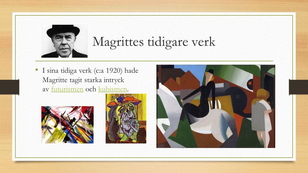 Magrittes tidigare verk I sina tidiga verk (c:a 1920) hade Magritte tagit starka intryck av futurismen och kubismen.futurismenkubismen