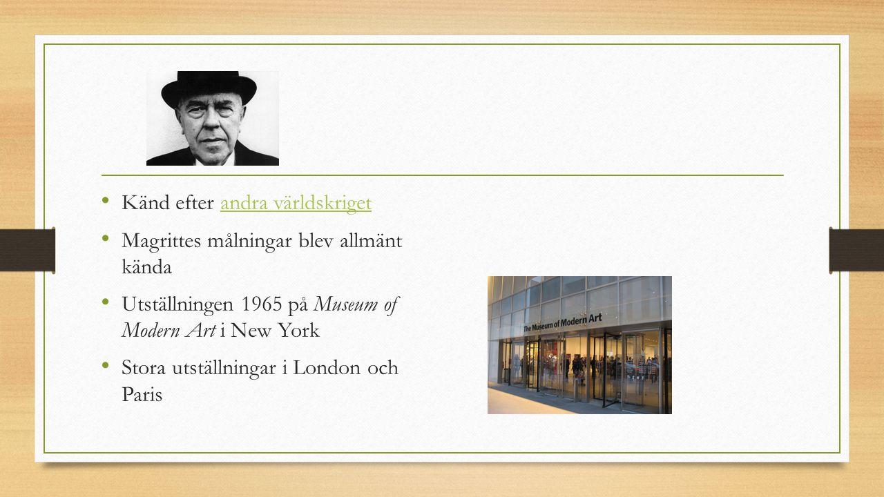 Känd efter andra världskriget andra världskriget Magrittes målningar blev allmänt kända Utställningen 1965 på Museum of Modern Art i New York Stora ut