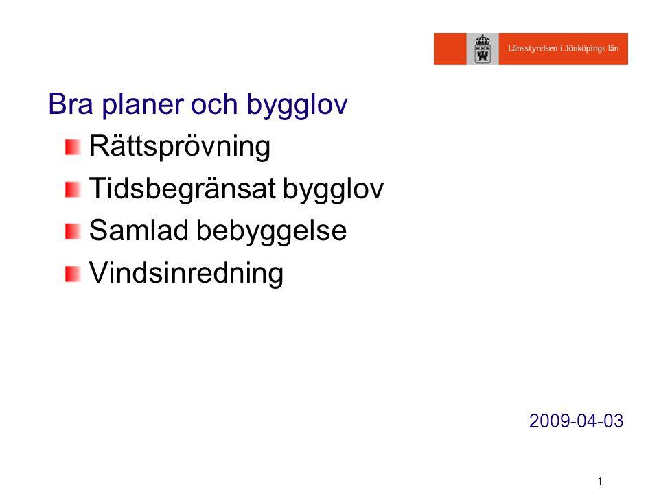 1 Bra planer och bygglov Rättsprövning Tidsbegränsat bygglov Samlad bebyggelse Vindsinredning 2009-04-03