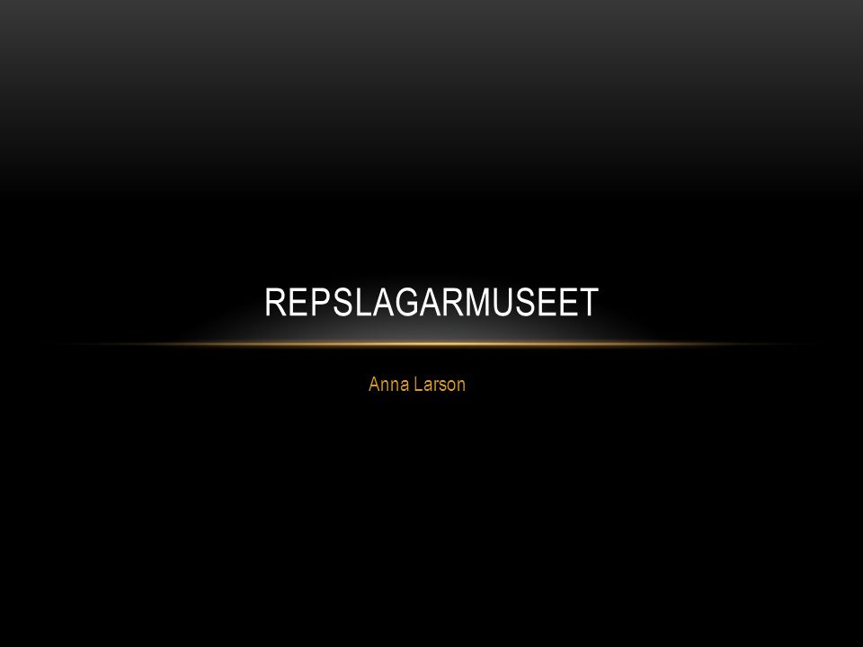 Anna Larson REPSLAGARMUSEET