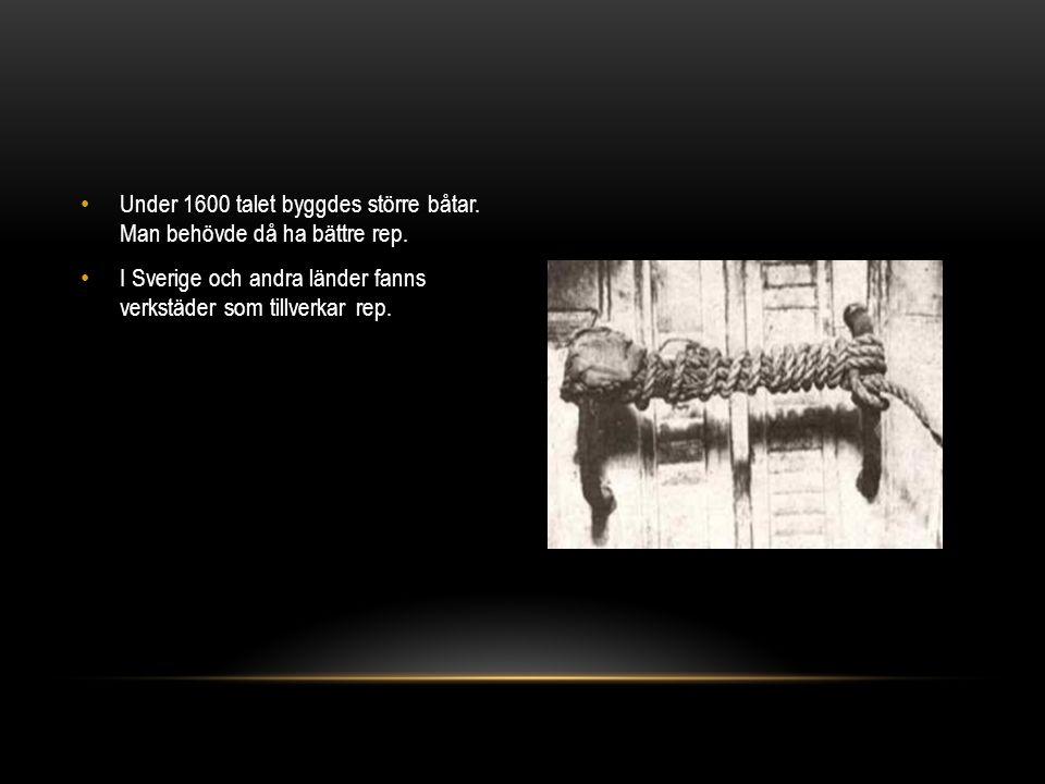 Under 1600 talet byggdes större båtar. Man behövde då ha bättre rep.