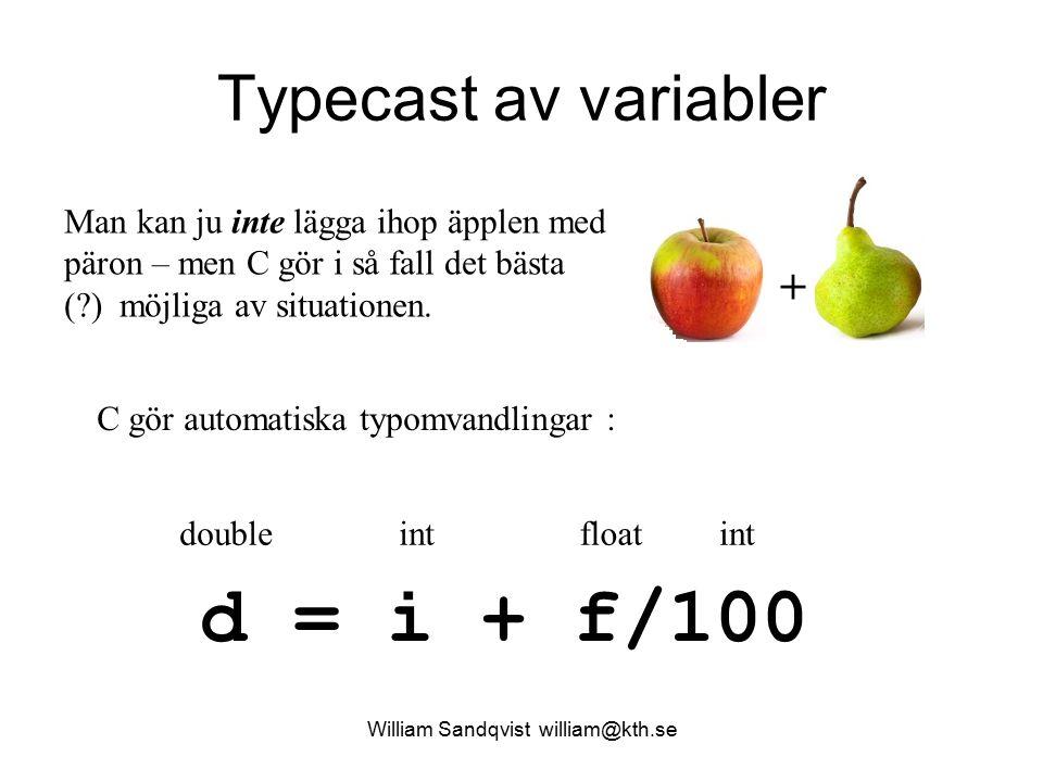 William Sandqvist william@kth.se Typecast av variabler + Man kan ju inte lägga ihop äpplen med päron – men C gör i så fall det bästa (?) möjliga av si