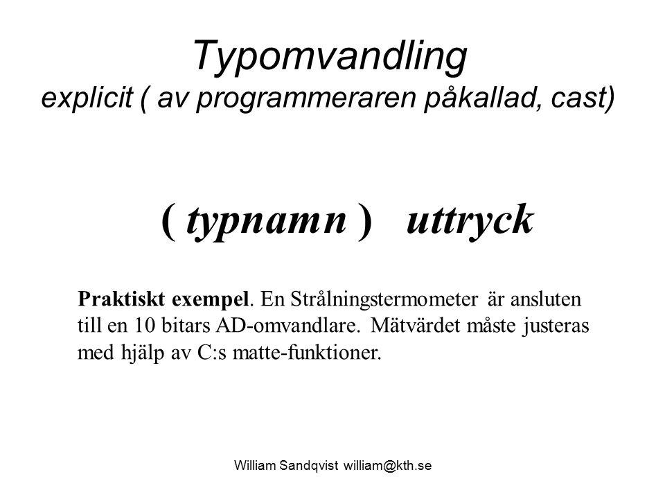 Typomvandling explicit ( av programmeraren påkallad, cast) ( typnamn ) uttryck Praktiskt exempel. En Strålningstermometer är ansluten till en 10 bitar