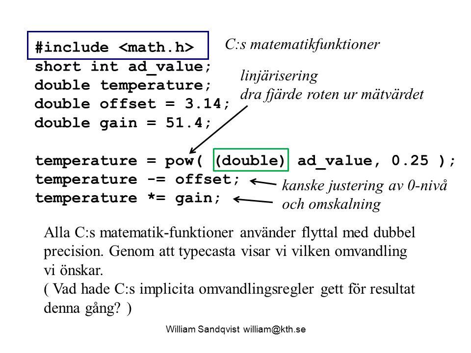 #include short int ad_value; double temperature; double offset = 3.14; double gain = 51.4; temperature = pow( (double) ad_value, 0.25 ); temperature -