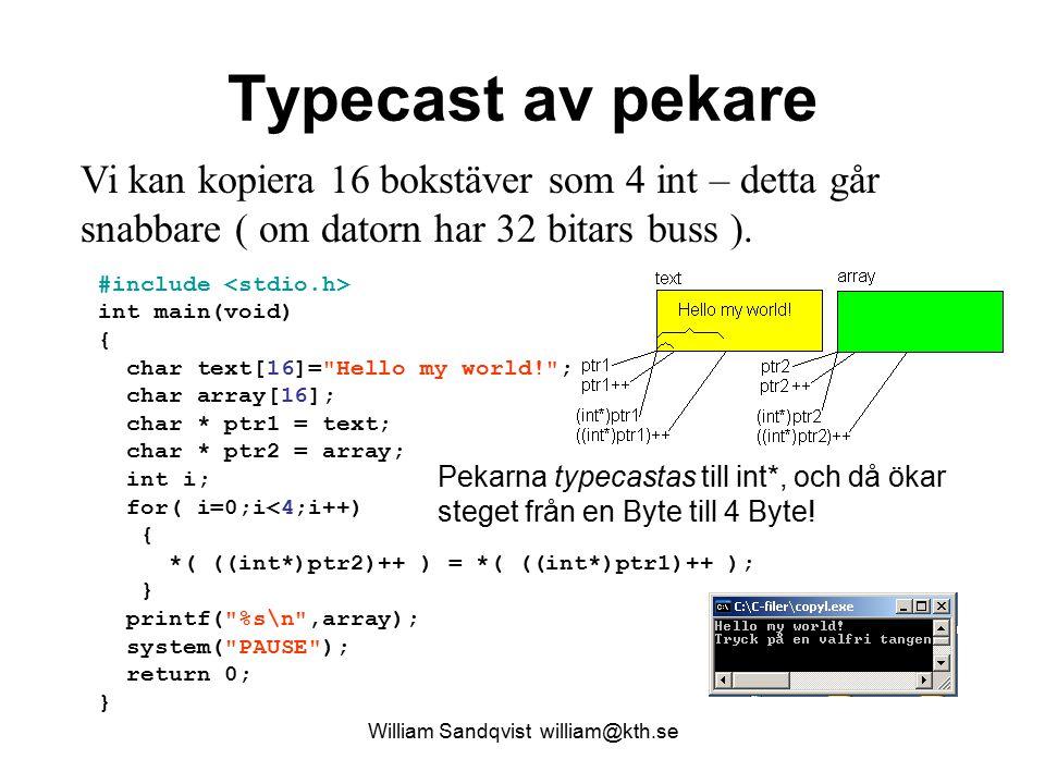 Typecast av pekare Vi kan kopiera 16 bokstäver som 4 int – detta går snabbare ( om datorn har 32 bitars buss ). #include int main(void) { char text[16