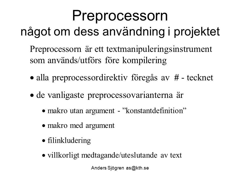Konstantdefinition  de vanligaste preprocessovarianterna är  makro utan argument - konstantdefinition Anders Sjögren as@kth.se