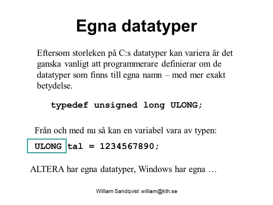 Egna datatyper typedef unsigned long ULONG; Eftersom storleken på C:s datatyper kan variera är det ganska vanligt att programmerare definierar om de d