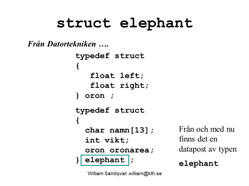 struct elephant typedef struct { float left; float right; } oron ; typedef struct { char namn[13]; int vikt; oron oronarea; } elephant ; Från Datortek