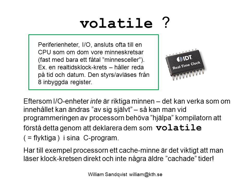 """volatile ? William Sandqvist william@kth.se Eftersom I/O-enheter inte är riktiga minnen – det kan verka som om innehållet kan ändras """"av sig självt"""" –"""