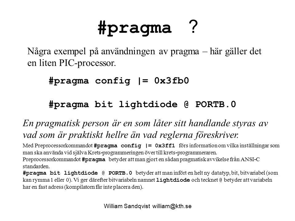 #pragma ? William Sandqvist william@kth.se Några exempel på användningen av pragma – här gäller det en liten PIC-processor. #pragma config |= 0x3fb0 #