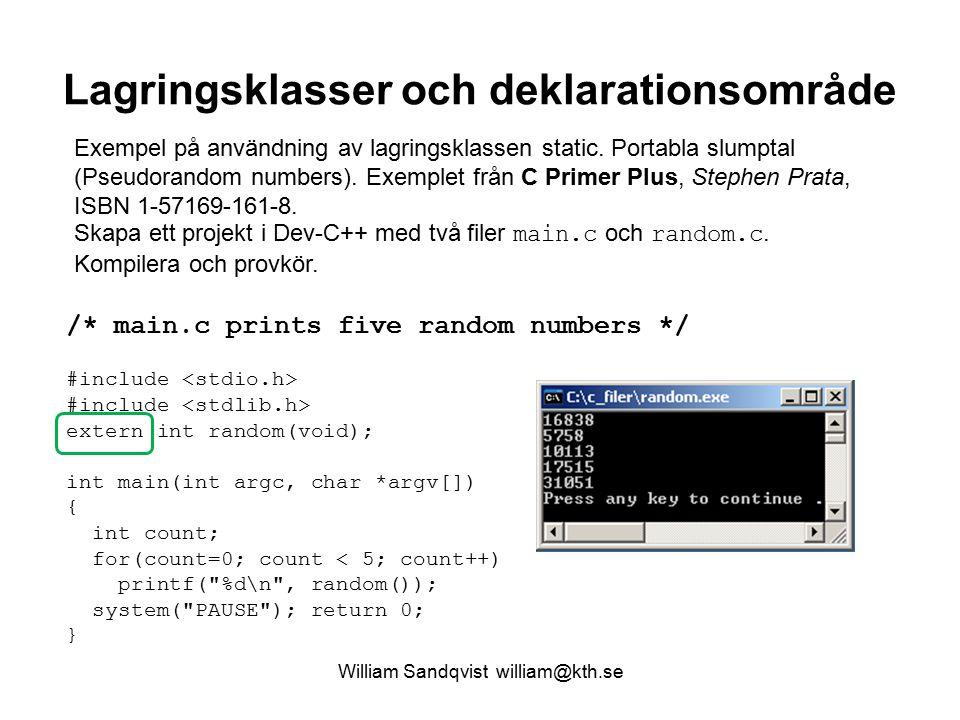 William Sandqvist william@kth.se Lagringsklasser och deklarationsområde Exempel på användning av lagringsklassen static. Portabla slumptal (Pseudorand