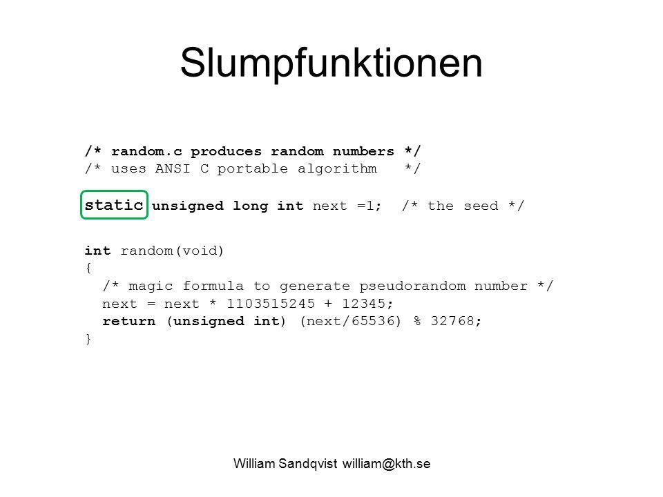 William Sandqvist william@kth.se Slumpfunktionen /* random.c produces random numbers */ /* uses ANSI C portable algorithm */ static unsigned long int
