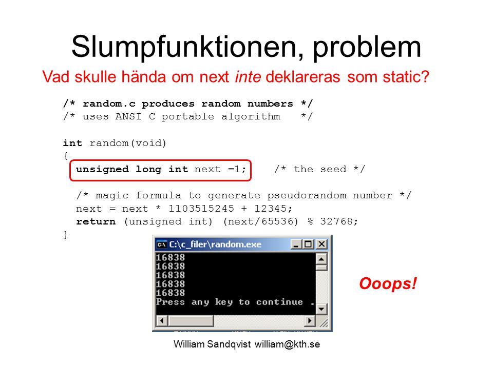 William Sandqvist william@kth.se Slumpfunktionen, problem /* random.c produces random numbers */ /* uses ANSI C portable algorithm */ int random(void)