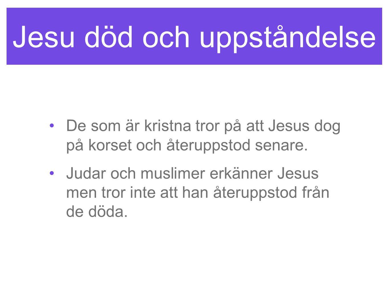 Jesu död och uppståndelse De som är kristna tror på att Jesus dog på korset och återuppstod senare. Judar och muslimer erkänner Jesus men tror inte at