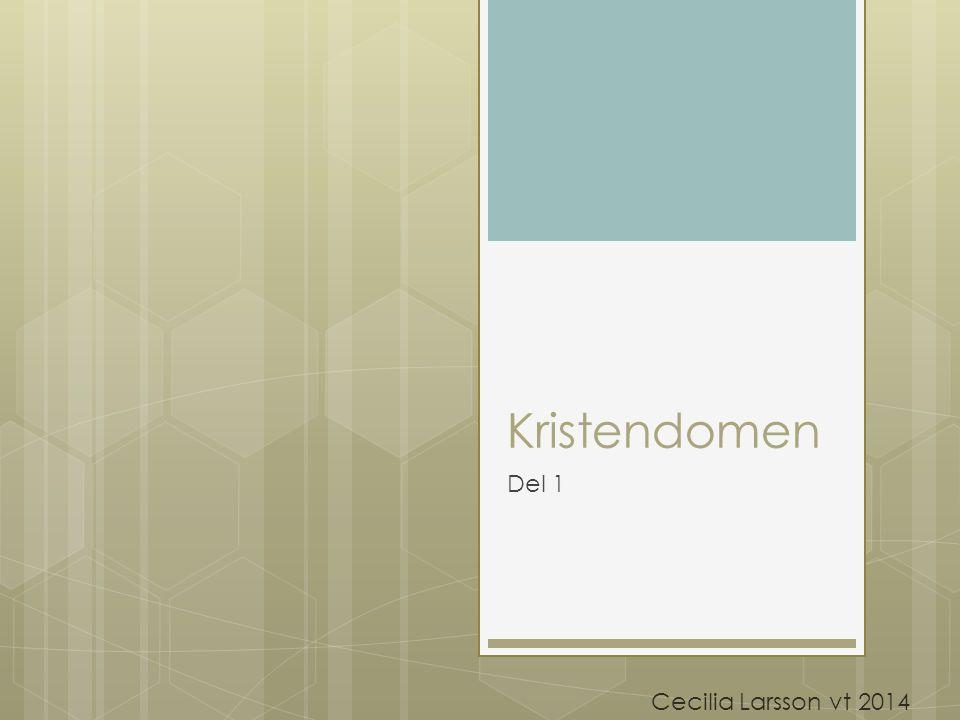 Kristendomen Del 1 Cecilia Larsson vt 2014