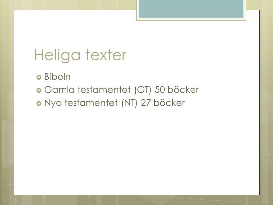 Heliga texter  Bibeln  Gamla testamentet (GT) 50 böcker  Nya testamentet (NT) 27 böcker