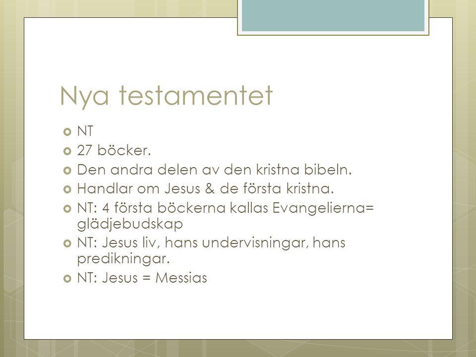 Nya testamentet  NT  27 böcker.  Den andra delen av den kristna bibeln.  Handlar om Jesus & de första kristna.  NT: 4 första böckerna kallas Evan