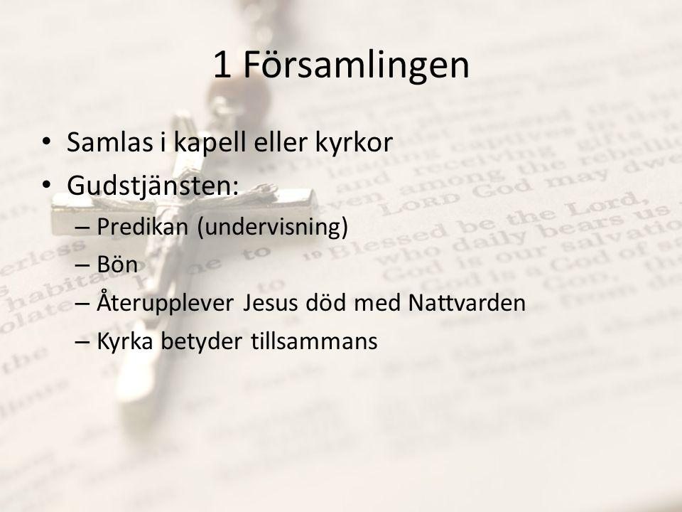 1 Församlingen Samlas i kapell eller kyrkor Gudstjänsten: – Predikan (undervisning) – Bön – Återupplever Jesus död med Nattvarden – Kyrka betyder till