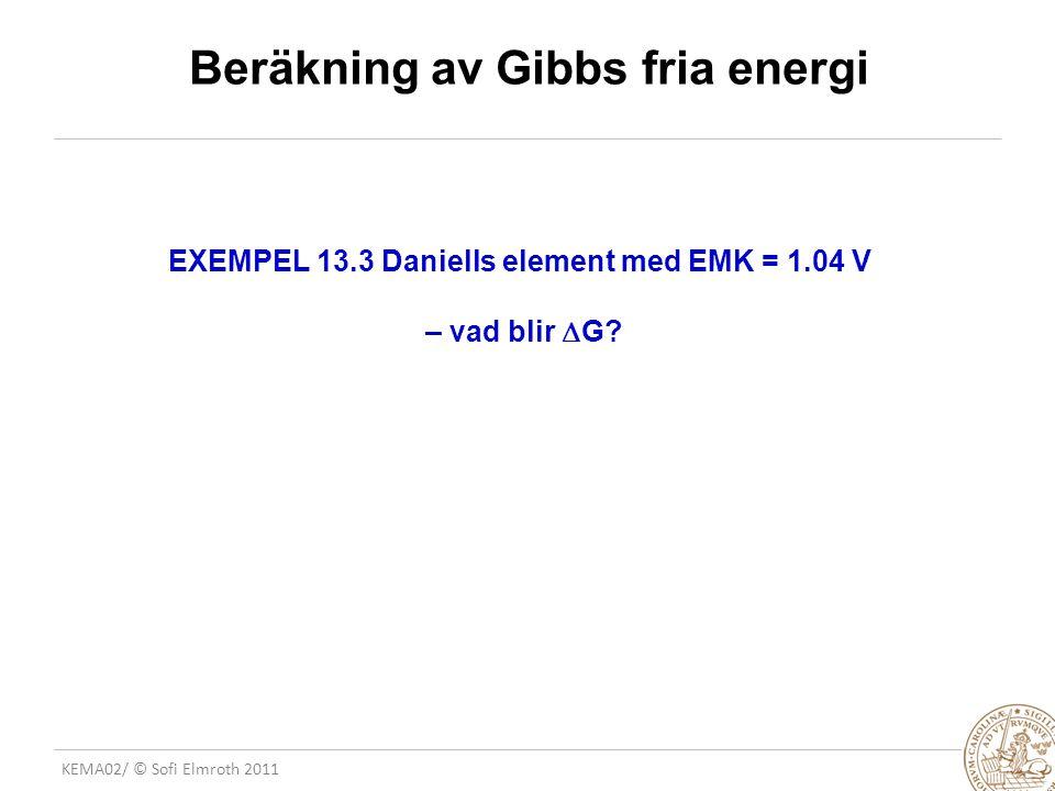 KEMA02/ © Sofi Elmroth 2011 Beräkning av Gibbs fria energi EXEMPEL 13.3 Daniells element med EMK = 1.04 V – vad blir  G?