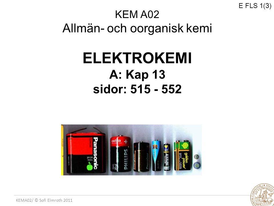 KEMA02/ © Sofi Elmroth 2011 Att skriva cellreaktioner EXEMPEL 13.4 Cell med vätgasanod och kvicksilverkatod – beskriv totalförloppet Vätgaselektrod (E 0 = 0V)Kalomelelektrod (E 0 = 0.27V*) 1.0 M H + p H2 = 1 atm Pt *se Appendix 2B