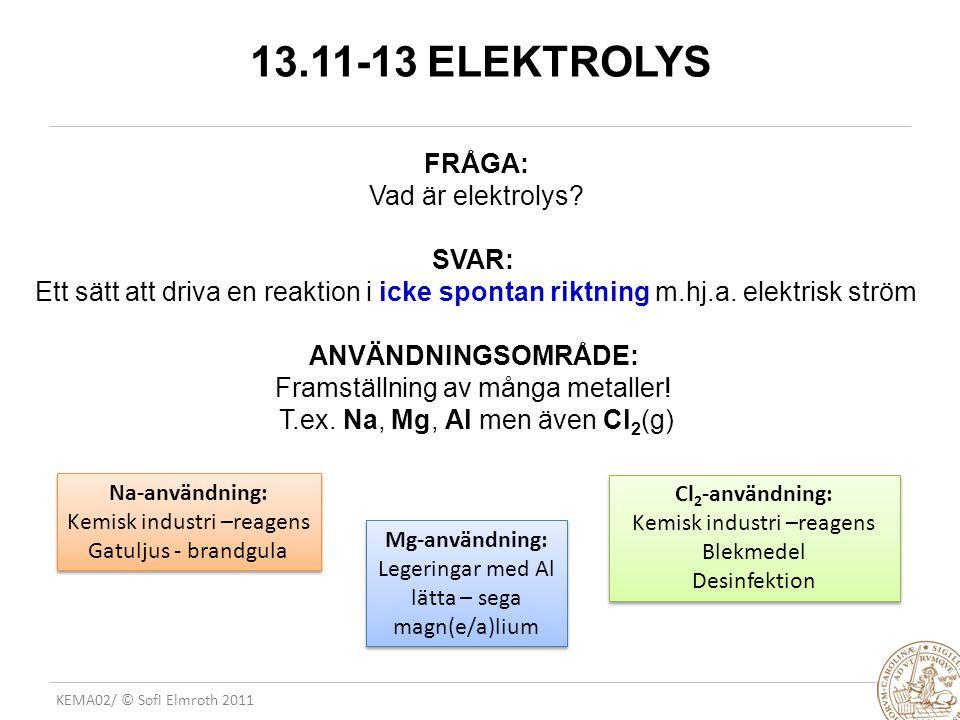 KEMA02/ © Sofi Elmroth 2011 13.11-13 ELEKTROLYS FRÅGA: Vad är elektrolys.