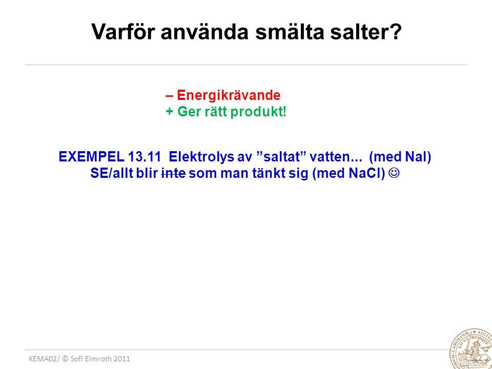 KEMA02/ © Sofi Elmroth 2011 Varför använda smälta salter.