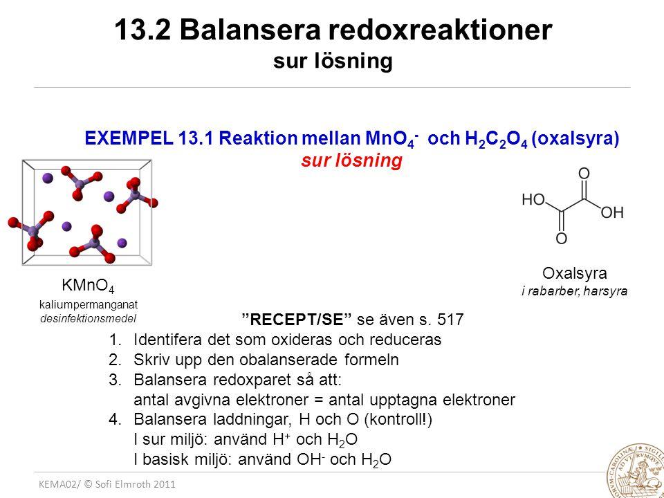 KEMA02/ © Sofi Elmroth 2011 Celler i vanligt bruk TABELL 13.2 TORRCELLEN (1.5V) BLYACCUMULATORN (2.0 V) NiCd Nicad BATTERI (1.25 V) Zn(s)  ZnCl 2 (aq), NH 4 Cl(aq)  MnO(OH) (s)  MnO 2 (s)  C(grafit) Pb(s)  PbSO 4 (aq)  H + (aq), HSO 4 - (aq)  PbO 2 (s)  PbSO 4 (s)  Pb(s) Cd(s)  Cd(OH) 2 (s)  KOH(aq)  Ni(OH) 3 (s)  Ni(OH) 2 (s)  Ni(s) ANOD: Redoxpar M/M 2+ ELEKTROLYT KATOD: Fast redoxpar N/N n+ ORKA oxidation - anod reduktion - katod