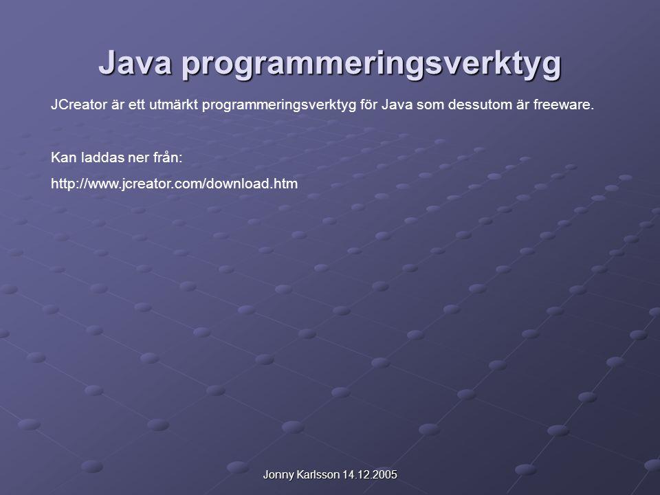 Jonny Karlsson 14.12.2005 Java programmeringsverktyg JCreator är ett utmärkt programmeringsverktyg för Java som dessutom är freeware.