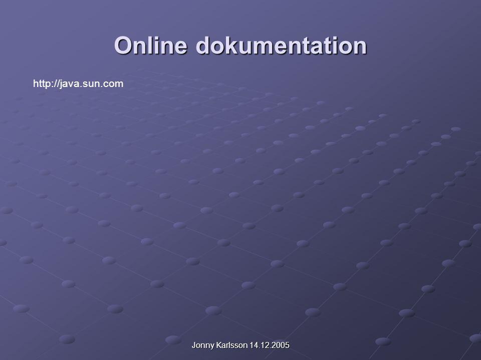 Jonny Karlsson 14.12.2005 Online dokumentation http://java.sun.com
