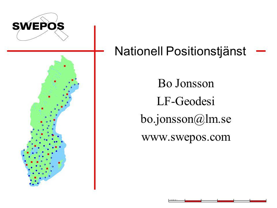 Nationell Positionstjänst Bo Jonsson LF-Geodesi bo.jonsson@lm.se www.swepos.com