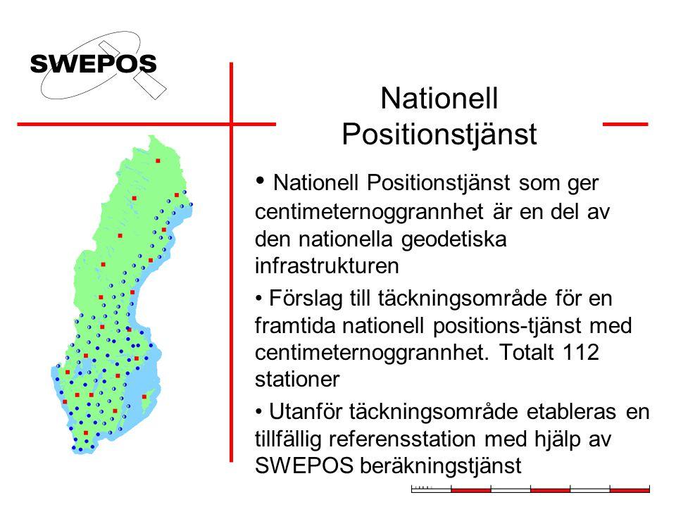 Nationell Positionstjänst Nationell Positionstjänst som ger centimeternoggrannhet är en del av den nationella geodetiska infrastrukturen Förslag till täckningsområde för en framtida nationell positions-tjänst med centimeternoggrannhet.
