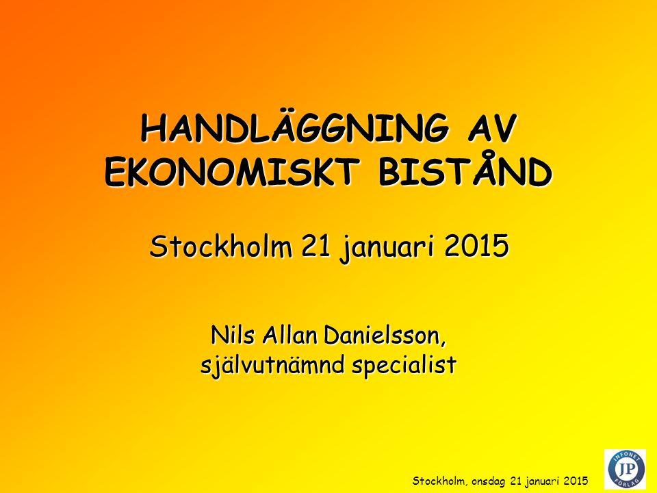 Stockholm, onsdag 21 januari 2015 HANDLÄGGNING AV EKONOMISKT BISTÅND Stockholm 21 januari 2015 Nils Allan Danielsson, självutnämnd specialist Nils Allan Danielsson,