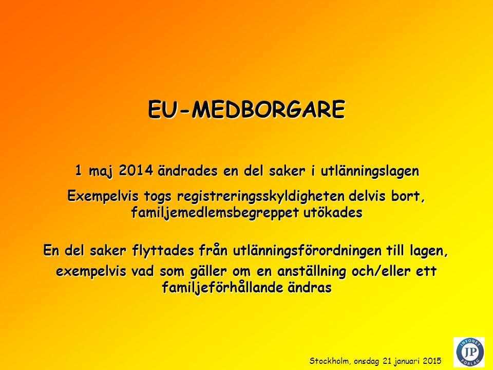 EU-MEDBORGARE Exempelvis togs registreringsskyldigheten delvis bort, familjemedlemsbegreppet utökades 1 maj 2014 ändrades en del saker i utlänningslagen En del saker flyttades från utlänningsförordningen till lagen, exempelvis vad som gäller om en anställning och/eller ett familjeförhållande ändras Stockholm, onsdag 21 januari 2015