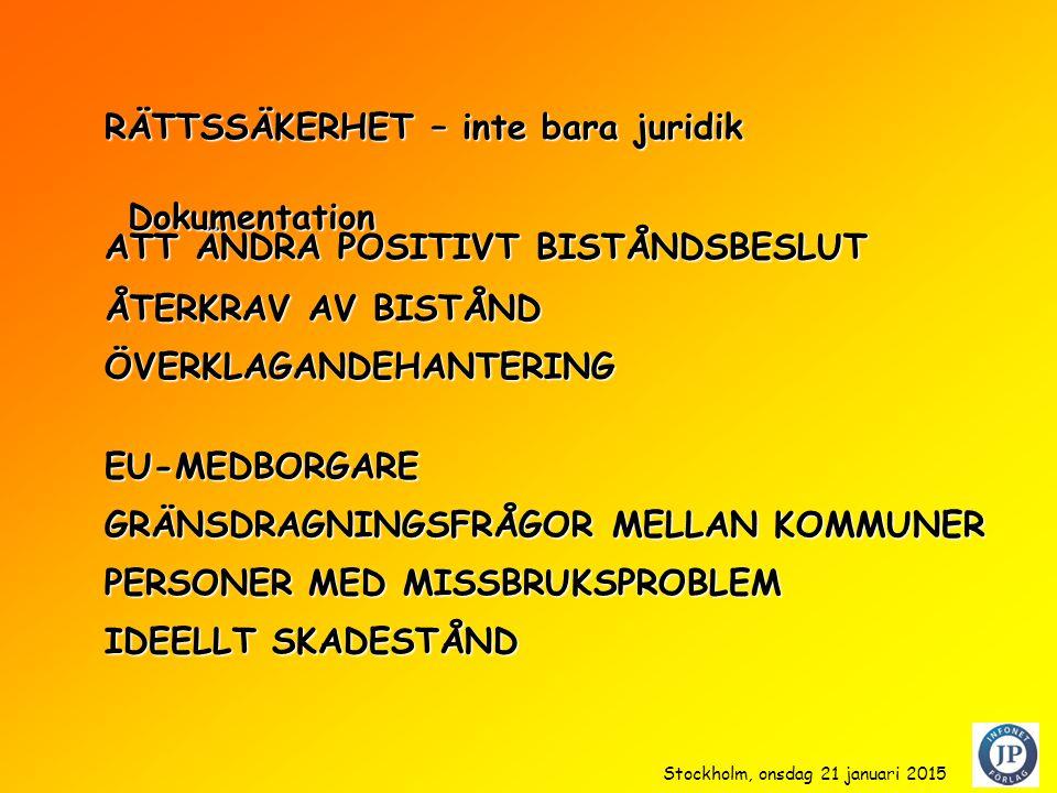 RÄTTSSÄKERHET – inte bara juridik Stockholm, onsdag 21 januari 2015 ATT ÄNDRA POSITIVT BISTÅNDSBESLUT ÅTERKRAV AV BISTÅND ÖVERKLAGANDEHANTERING GRÄNSDRAGNINGSFRÅGOR MELLAN KOMMUNER EU-MEDBORGARE PERSONER MED MISSBRUKSPROBLEM IDEELLT SKADESTÅND Dokumentation Dokumentation