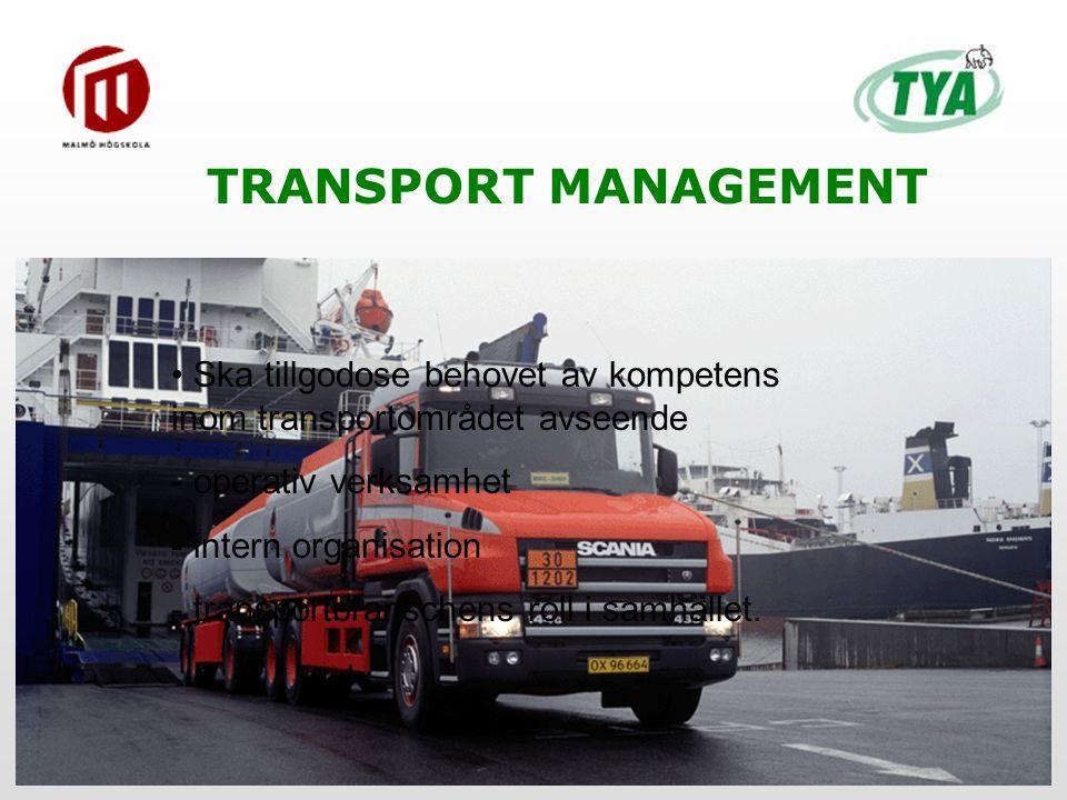 TRANSPORT MANAGEMENT Ska tillgodose behovet av kompetens inom transportområdet avseende - operativ verksamhet - intern organisation - transportbranschens roll i samhället.