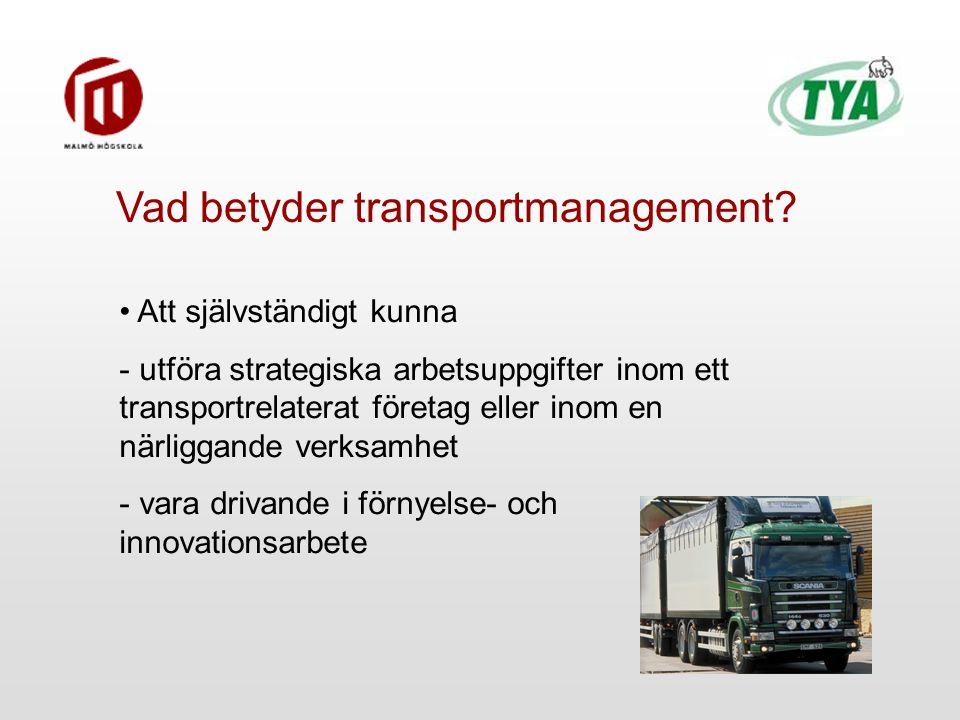 Att självständigt kunna - utföra strategiska arbetsuppgifter inom ett transportrelaterat företag eller inom en närliggande verksamhet - vara drivande i förnyelse- och innovationsarbete Vad betyder transportmanagement
