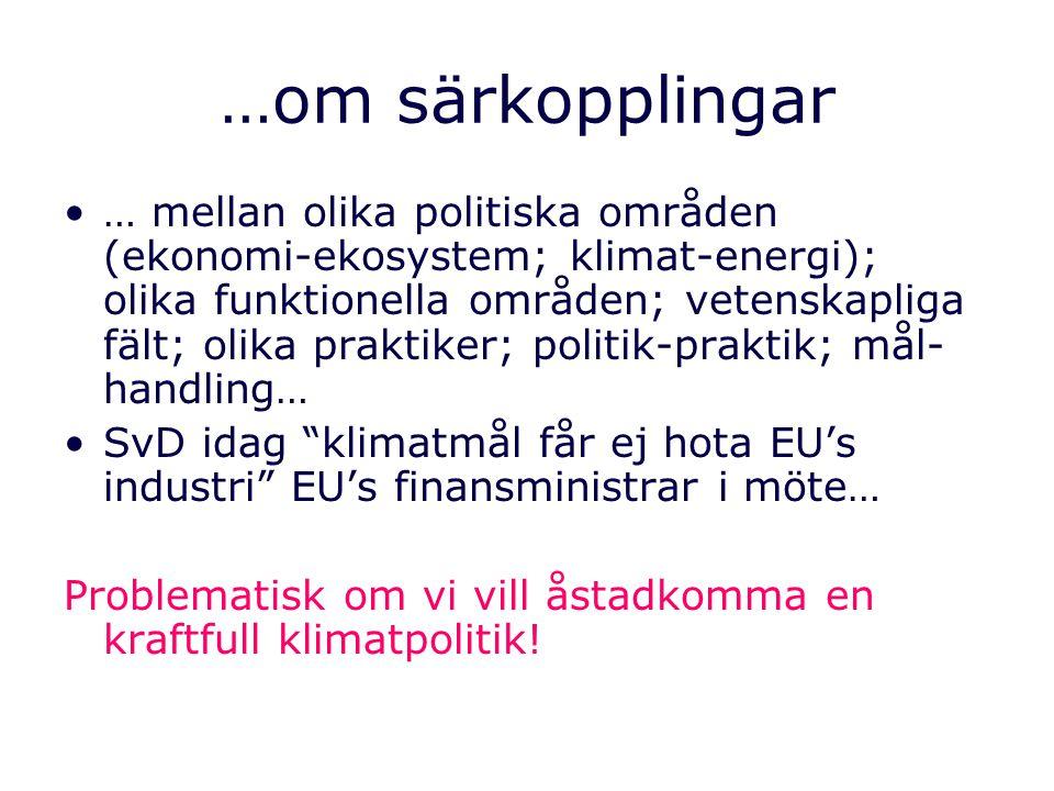 …om särkopplingar … mellan olika politiska områden (ekonomi-ekosystem; klimat-energi); olika funktionella områden; vetenskapliga fält; olika praktiker; politik-praktik; mål- handling… SvD idag klimatmål får ej hota EU's industri EU's finansministrar i möte… Problematisk om vi vill åstadkomma en kraftfull klimatpolitik!