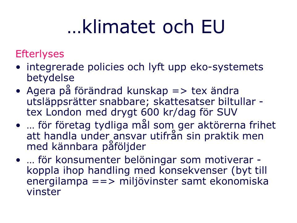…klimatet och EU Efterlyses integrerade policies och lyft upp eko-systemets betydelse Agera på förändrad kunskap => tex ändra utsläppsrätter snabbare;