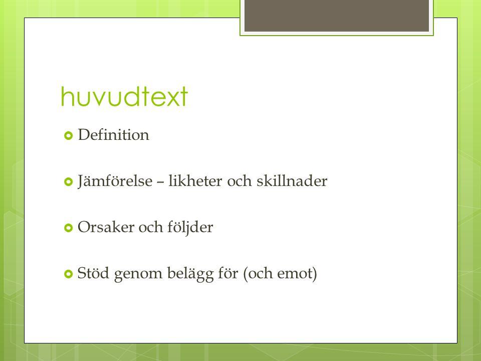 huvudtext  Definition  Jämförelse – likheter och skillnader  Orsaker och följder  Stöd genom belägg för (och emot)