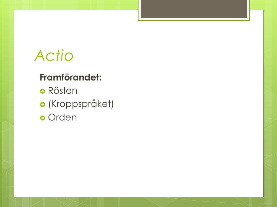 Actio Framförandet:  Rösten  (Kroppspråket)  Orden