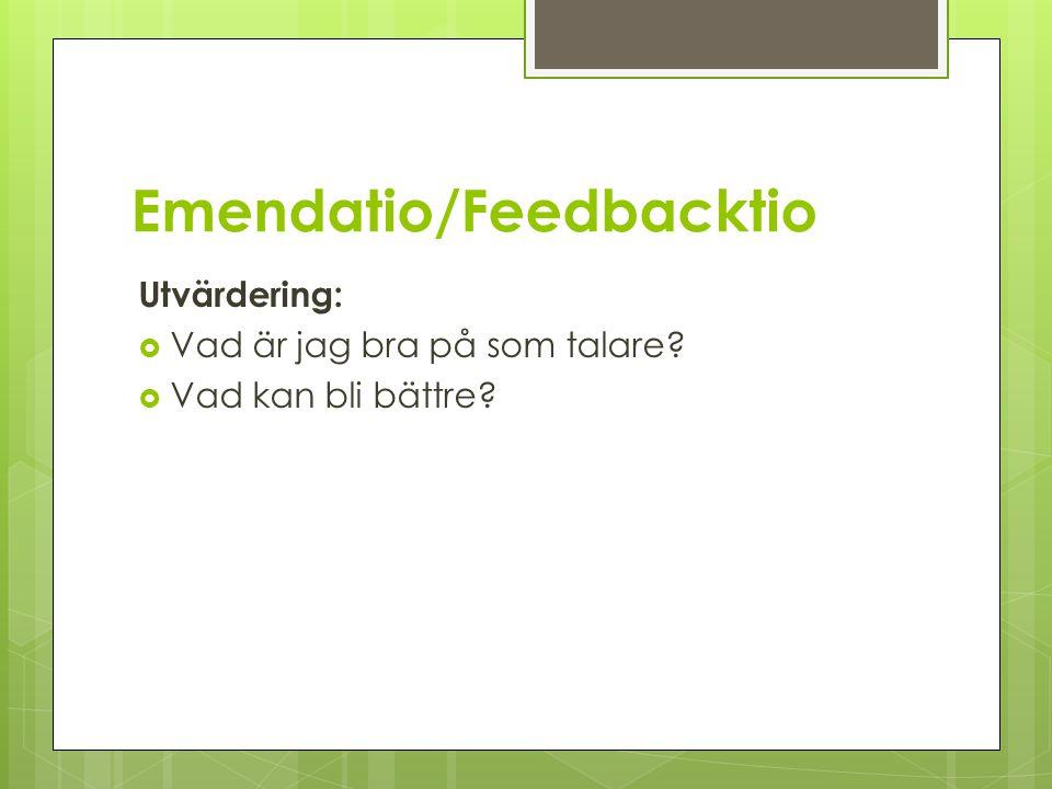 Emendatio/Feedbacktio Utvärdering:  Vad är jag bra på som talare?  Vad kan bli bättre?