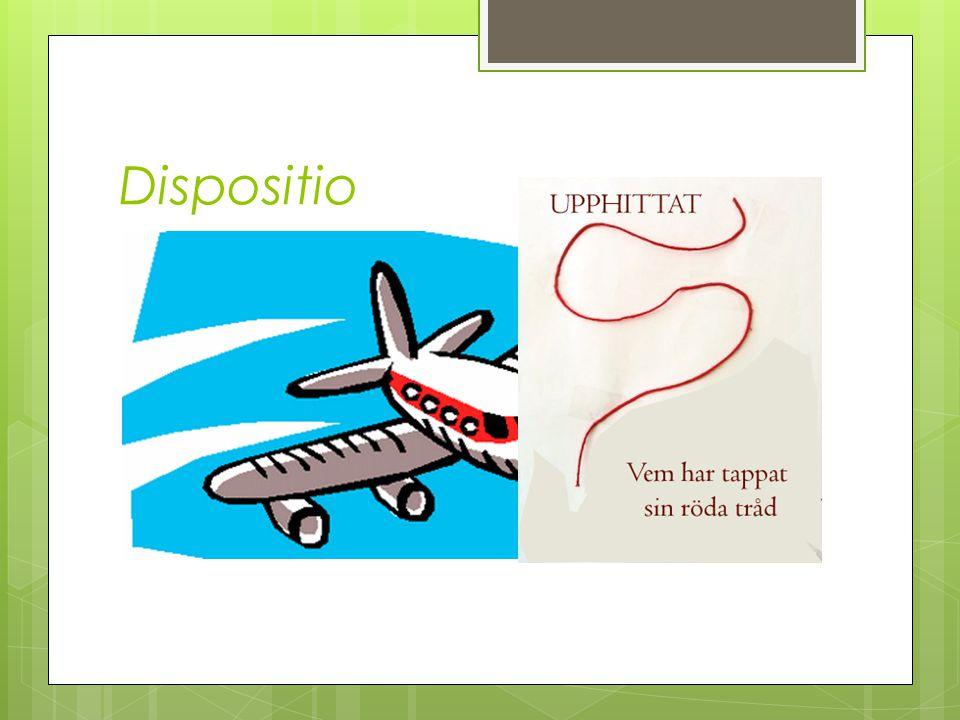 Dispositio Disposition/Talstruktur:  Ge talet en enkel och tydlig struktur 1. Exordium Inledning 2. Narratio Berättelsen 3. Peroratio Sammanfattning