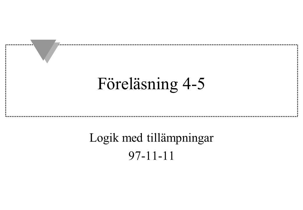 F4-5 Innehåll u Deduktiva system – Gentzensystem – Hilbertsystem u Resolution u Kapitel 2.7 - 2.10 i Ben-Ari u Efter dagens föreläsning kan hela laboration 1 lösas.