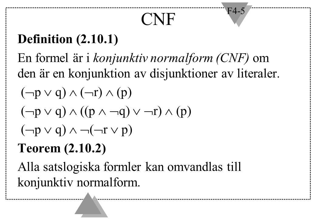 F4-5 CNF Definition (2.10.1) En formel är i konjunktiv normalform (CNF) om den är en konjunktion av disjunktioner av literaler. (  p  q)  (  r) 