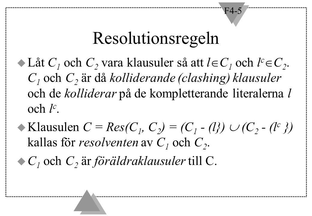 F4-5 Resolutionsregeln  Låt C 1 och C 2 vara klausuler så att l  C 1 och l c  C 2. C 1 och C 2 är då kolliderande (clashing) klausuler och de kolli