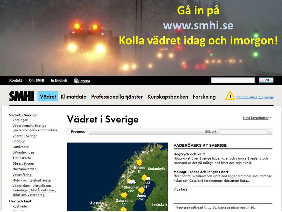 Gå in på www.smhi.se Kolla vädret idag och imorgon!