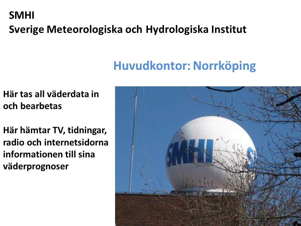 SMHI Sverige Meteorologiska och Hydrologiska Institut Huvudkontor: Norrköping Här tas all väderdata in och bearbetas Här hämtar TV, tidningar, radio o